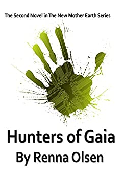 Hunters of Gaia: New Mother Earth Book 2 by [Olsen, Renna]