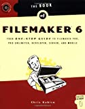 The Book of FileMaker 6: Your One-Stop Guide to FileMaker Pro, Pro Unlimited, Developer, Server, and Mobile, Chris Kubica, 1886411816