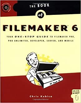 Book of FileMaker 6: Your One-Stop Guide to FileMaker Pro, Pro Unlimited, Developer, Server, and Mobile (One Off)