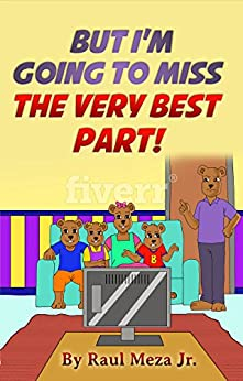 But I Am Going To Miss The Very Best Part by [Meza, Raul Jr]