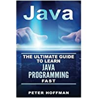 Java: The Ultimate Guide to Learn Java and Python Programming (java for beginners, java for dummies, java apps, how to program, python, computer ... Programming, Developers, Coding, CSS, PHP)