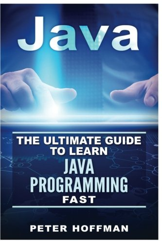 Java: The Ultimate Guide to Learn Java and Python Programming (Programming, Java, Database, Java for dummies, coding books, java programming): Volume ... Programming, Developers, Coding, CSS, PHP)