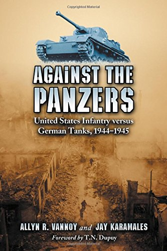 Against the Panzers: United States Infantry Versus German Tanks, 1944-1945, a History of