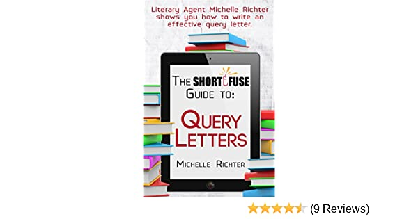 The Short Fuse Guide To Query Letters Short Fuse Guides Book 1