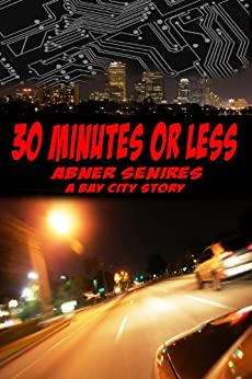 30 Minutes or Less by [Senires, Abner]