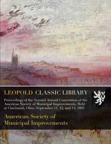 Download Proceedings of the Second Annual Convention of the American Society of Municipal Improvements, Held at Cincinnati, Ohio, September 11, 12, and 13, 1895 ebook