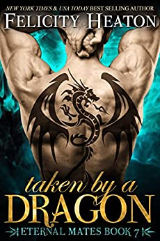 Taken by a Dragon (Eternal Mates Paranormal Romance Series Book 7) by [Heaton, Felicity]