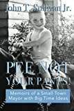 new york and company career pants - Pee Not Your Pants: Memoirs of a small-town mayor with big time ideas