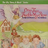 One, Two, Buckle My Shoe: Songs and Games for Children (The Life, Times & Music Series)