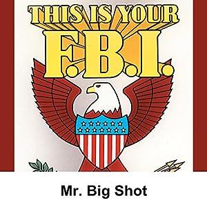 This Is Your FBI: Mr. Big Shot Radio/TV Program