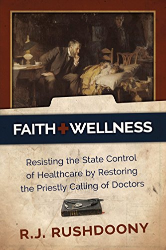 Faith   Wellness  Resisting The State Control Of Healthcare By Restoring The Priestly Calling Of Doctors