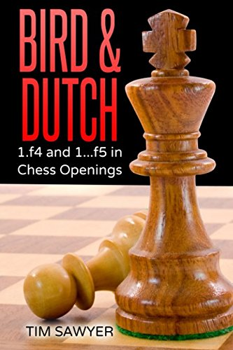 Bird & Dutch: 1.f4 And 1...f5 In Chess Openings - Tim Sawyer