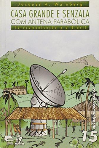 Casa Grande e Senzala com Antena Parabólica. Telecomunicação e o Brasil - Volume 15. Coleção Comunicação