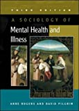 A Sociology of Mental Health and Illness, Anne Rogers and David Pilgrim, 033521584X