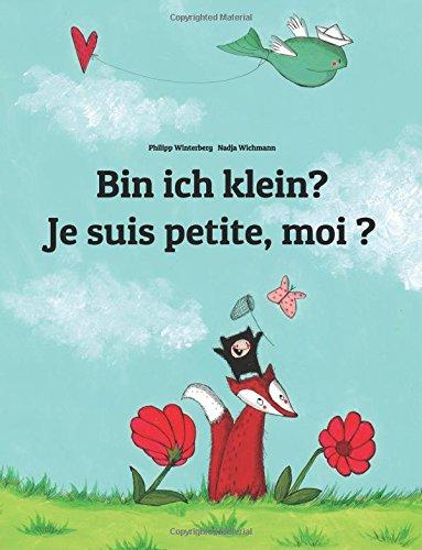 Bin ich klein? Je suis petite, moi ?: Kinderbuch Deutsch-Französisch (zweisprachig/bilingual)