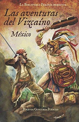 [BOOK] Las aventuras del Vizcaíno I México (Spanish Edition)<br />[K.I.N.D.L.E]
