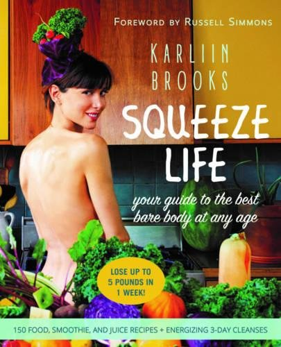 Squeeze Life: Your Guide to the Best Bare Body at Any Age by Karliin Brooks