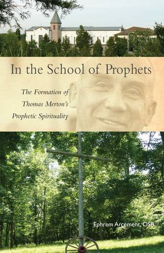 In the School of Prophets: The Formation of Thomas Merton's Prophetic Spirituality (Cistercian Studies)