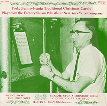 York Pa Steam Whistle Christmas Eve 2021 Marlin L Ryan York Pennsylvania Traditional Christmas Carols Played On The Factory Steam Whistle At New York Wire Company Amazon Com Music