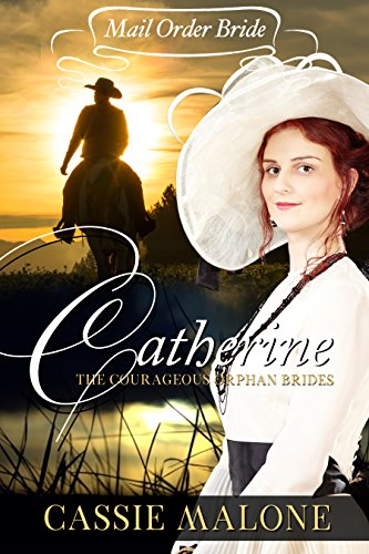 Mail Order Bride: Catherine: The Courageous Orphan Brides (Western Historical Romance) (English Edition)