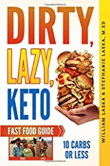 DIRTY, LAZY, KETO Fast Food Guide: 10 Carbs or Less: Ketogenic Diet, Low Carb Choices for Beginners - Wanting Weight Loss Without Owning An Instant Pot or Keto Cookbook Paperback