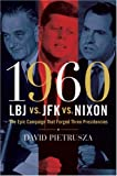 1960--LBJ vs. JFK vs. Nixon, David Pietrusza, 1402761147