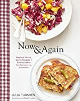 Now & Again: Go-To Recipes, Inspired Menus   Endless Ideas for Reinventing Leftovers