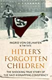 Hitler's Forgotten Children: The Shocking True Story of the Nazi Kidnapping Conspiracy
