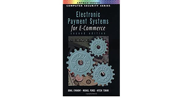Electronic Payment Systems For E Commerce 2nd Edition Artech House Computer Security Series By Donal O Mahoney 1 Jul 2001 Hardcover Amazon Com Books