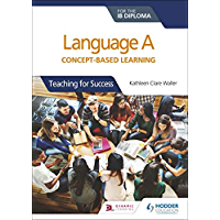 Language A for the IB Diploma: Concept-based learning: Teaching for Success (English Edition)