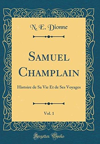 Read Online Samuel Champlain, Vol. 1: Histoire de Sa Vie Et de Ses Voyages (Classic Reprint) (French Edition) ebook