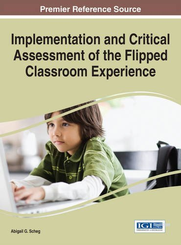 Implementation and Critical Assessment of the Flipped Classroom Experience (Advances in Educational Technologies and Instructional Design) by Abigail G. Scheg (2015-01-31)