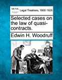 Selected cases on the law of Quasi-contracts, Edwin H. Woodruff, 1240026358