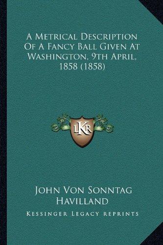 Download A Metrical Description Of A Fancy Ball Given At Washington, 9th April, 1858 (1858) ebook