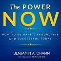 The Power of Now: How to Be Happy, Productive and Successful Today Audiobook by Benjamin Chapin Narrated by Jay Prichard