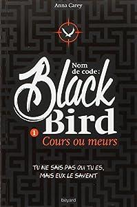 vignette de 'Nom de code, Black Bird n° 1<br /> Cours ou meurs (Anna Carey)'