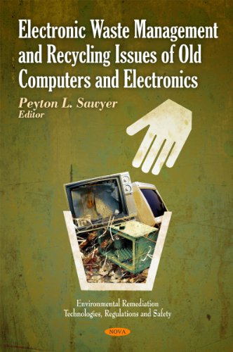 (Electronic Waste Management and Recycling Issues of Old Computers and Electronics (Environmental Remediation Technologies, Regulations and Safety))