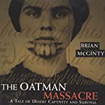 The Oatman Massacre: A Tale of Desert Captivity and Survival | Brian McGinty