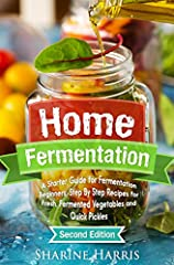 2nd Expanded Edition: Home Fermentation for Beginners: Step by Step Recipes in helping you to become healthier and healthier each day!Dr. David Williams, a biochemist and medical researcher have identified some specific factors that destroys ...