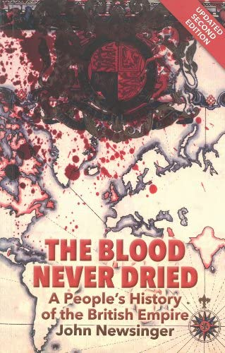 The Blood Never Dried A Peoples History Of The British Empire By John Newsinger