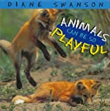 Animals Can Be So Playful, Diane Swanson, 1550413287