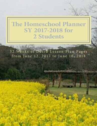 The Homeschool Planner SY 2017-2018 for 2 Students: 52 Weeks of Dated Lesson Plan Pages from June 12, 2017 to June 10, 2018