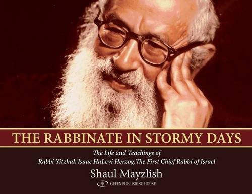 Read Online The Rabbinate in Stormy Days: The Life and Teachings of Rabbi Yitzhak Isaac HaLevi Herzog, Chief Rabbi of Israel ebook