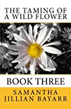 The Taming of a Wild Flower: Book Three