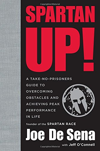 Spartan Up!: A Take-No-Prisoners Guide to Overcoming Obstacles and Achieving Peak Performance in Life (Best Way To Learn Us History)