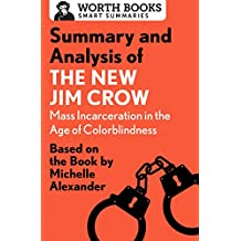 Summary and Analysis of The New Jim Crow: Mass Incarceration in the Age of Colorblindness: Based on the Book  by Michelle Alexander (Smart Summaries) (English Edition)