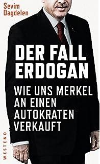 der fall erdogan wie uns merkel an einen autokraten verkauft - Erdogan Lebenslauf