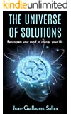 The Universe of Solutions: Reprogram your mind to change your life