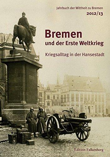 Bremen und der Erste Weltkrieg: Kriegsalltag in der Hansestadt (Jahrbuch der Wittheit zu Bremen)