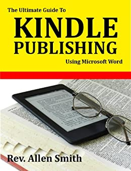 The Ultimate Guide To Kindle Publishing Using Microsoft Word by [SMITH, REV. ALLEN]